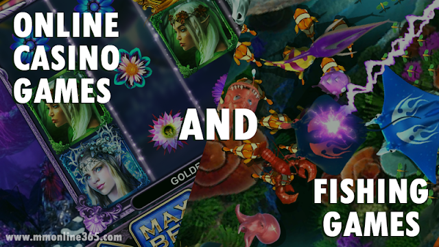 ONLINE CASINO GAMES AND FISHING GAMES