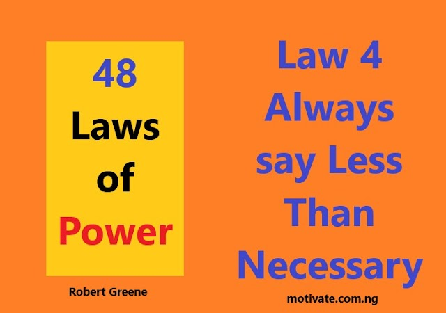 Law 4: Always say Less Than Necessary