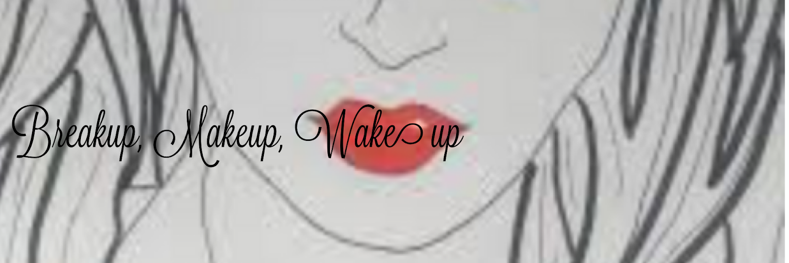 BREAKUP, MAKE UP, WAKE UP