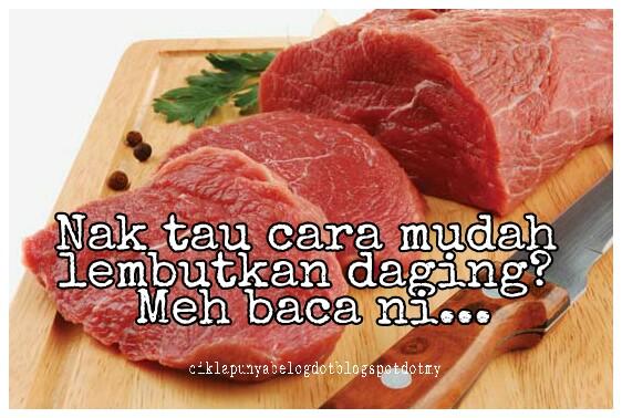 Nak tau cara mudah lembutkan daging? Meh baca ni...