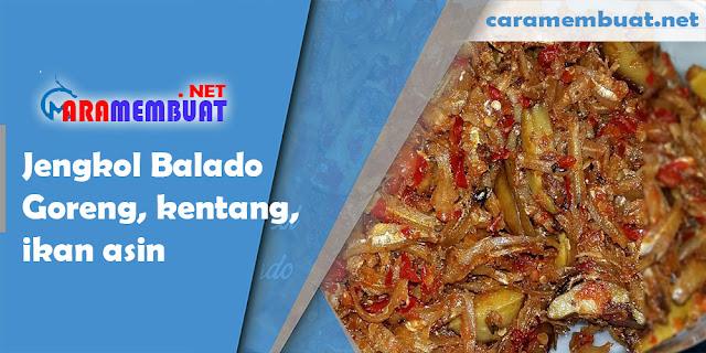 Cara Membuat Jengkol Balado Goreng, kentang, ikan asin