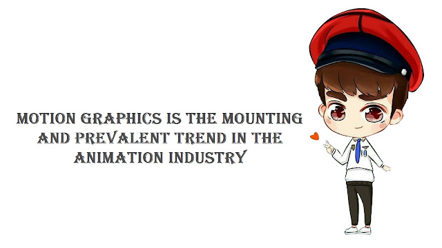 Motion Graphics is the mounting and prevalent trend in the animation industry