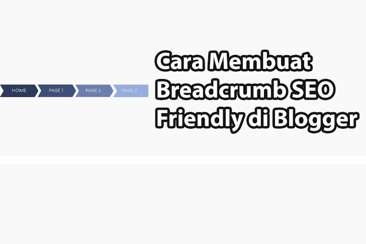 Cara Membuat Breadcrumb di Blogger Agar SEO Friendly