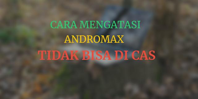 Cara Mengatasi Andromax Tidak Bisa di Cas