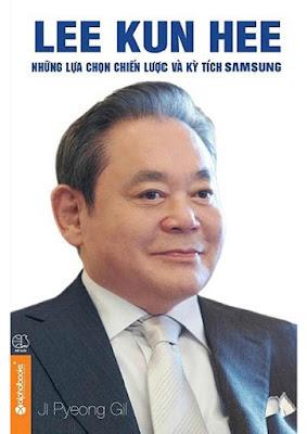 [EBOOK] LEE KUN HEE - NHỮNG LỰA CHỌN CHIẾN LƯỢC VÀ kỲ TÍCH SAMSUNG, JI PYEONG GIL, NXB THẾ GIỚI