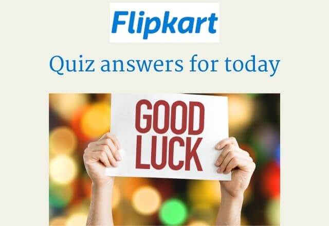 All Flipkart quiz answers for today