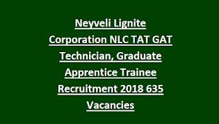 Neyveli Lignite Corporation NLC TAT GAT Technician, Graduate Apprentice Trainee Recruitment 2018 635 Vacancies