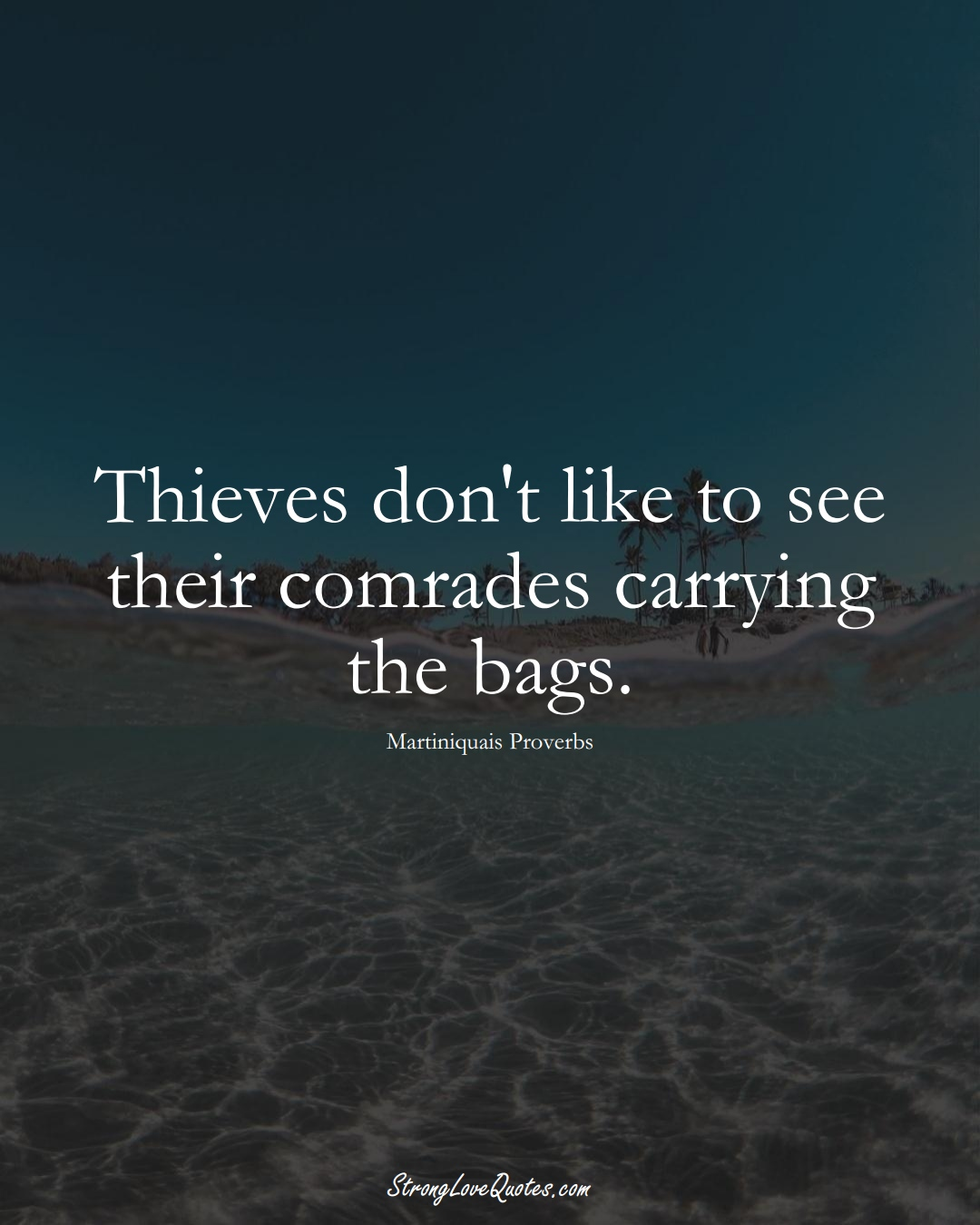 Thieves don't like to see their comrades carrying the bags. (Martiniquais Sayings);  #CaribbeanSayings
