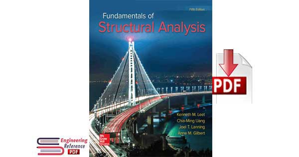 Fundamentals of Structural Analysis Fifth Edition by Kenneth M. Leet, Chia-Ming Uang, Joel T. Lanning and Anne M. Gilbert, PE, SECB
