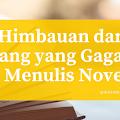 Himbauan dari Orang yang Gagal Menulis Novel