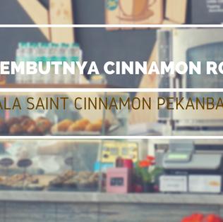 Lembutnya Cinnamon Roll ala Saint Cinnamon Pekanbaru