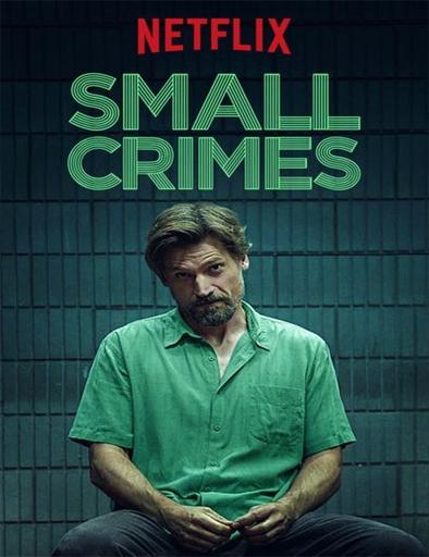 Ver Delitos menores (Small Crimes) (2017) Online