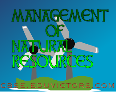CBSE CLASS-X - BIOLOGY ASSIGNMENT-MANAGEMENT OF NATURAL RESOURCES (#cbsenotes)(#eduvictors)