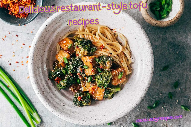 Delicious restaurant-style tofu recipes easily make at home