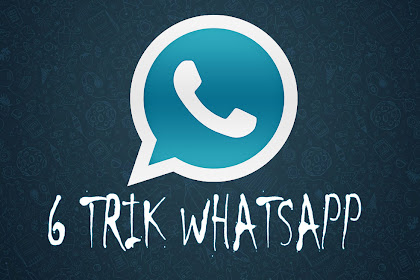 Enam Trik Whatsapp Keren yang Jarang Kamu Ketahui Namun Bermanfaat