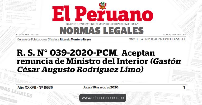 R. S. N° 039-2020-PCM.- Aceptan renuncia de Ministro del Interior (Gastón César Augusto Rodríguez Limo)
