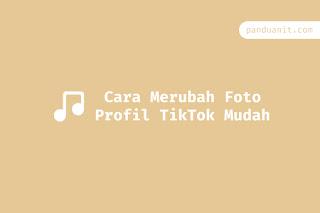Cara Mengubah Foto Profil TikTok Mudah