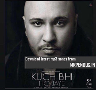 Kuch bhi ho jaye by B praak download free