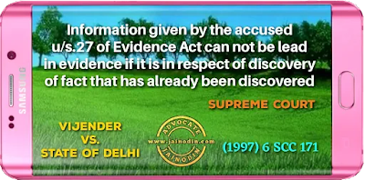 Information given by the accused u/s.27 of Evidence Act can not be lead in evidence if it is in respect of discovery of fact that has already been discovered