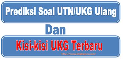 Prediksi Soal UTN/UKG Ulang 2018 Dan Kisi-kisi UKG Terbaru