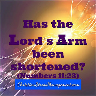 """Has the Lord's arm been shortened?"" (Numbers 11:23)"