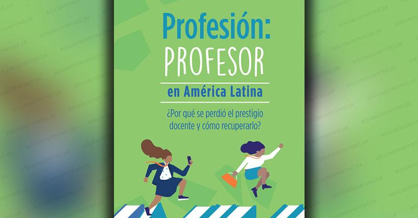 PROFESIÓN: Profesor en América Latina ¿Por qué se perdió el prestigio docente y cómo recuperarlo? (.PDF)