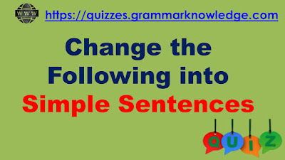 Change the following into simple sentences