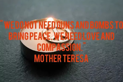 """ We do not need guns and bombs to bring peace, we need love and compassion."" Mother Teresa, image on peace, image on justice"