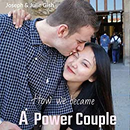 How we became A Power Couple by Joseph Gish and Julie Gish