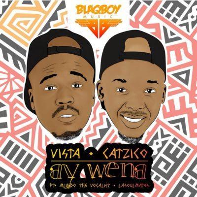 Vista & Catzico - Ay Wena ft. Mlindo The Vocalist & LaSoulMates | Download Mp3