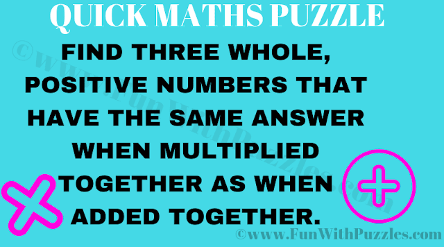 Find Three Whole, positive numbers that have the same answer when multiplied together as when added together