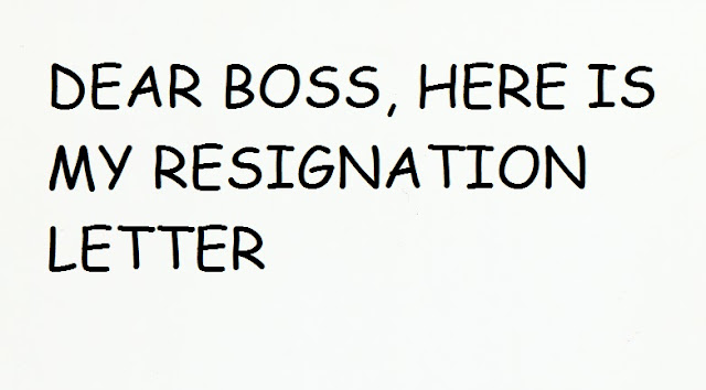 DEAR BOSS, HERE IS MY RESIGNATION LETTER