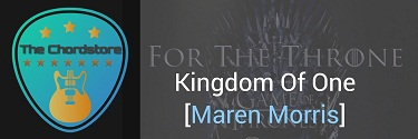 KINGDOM OF ONE Guitar Chords by | [ Maren Morris] Game of Thrones