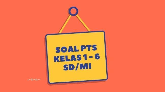 Soal PTS/UTS Kelas 1 2 3 4 5 6 SD/MI