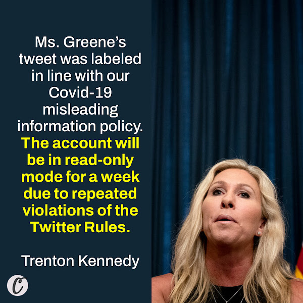 Ms. Greene's tweet was labeled in line with our Covid-19 misleading information policy. The account will be in read-only mode for a week due to repeated violations of the Twitter Rules. — Trenton Kennedy, a Twitter spokesman