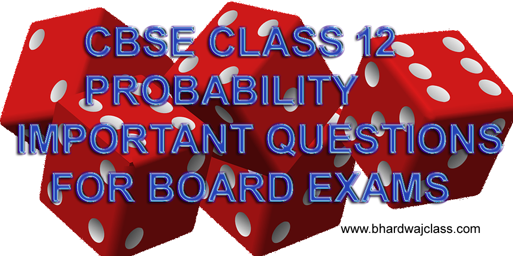 CBSE CLASS 12 PROBABILITY IMPORTANT QUESTIONS WITH ANSWERS