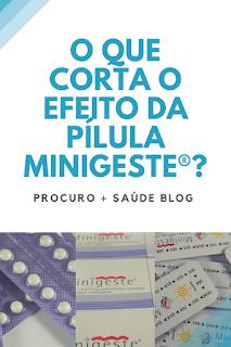 O que corta o efeito da pílula minigeste®?