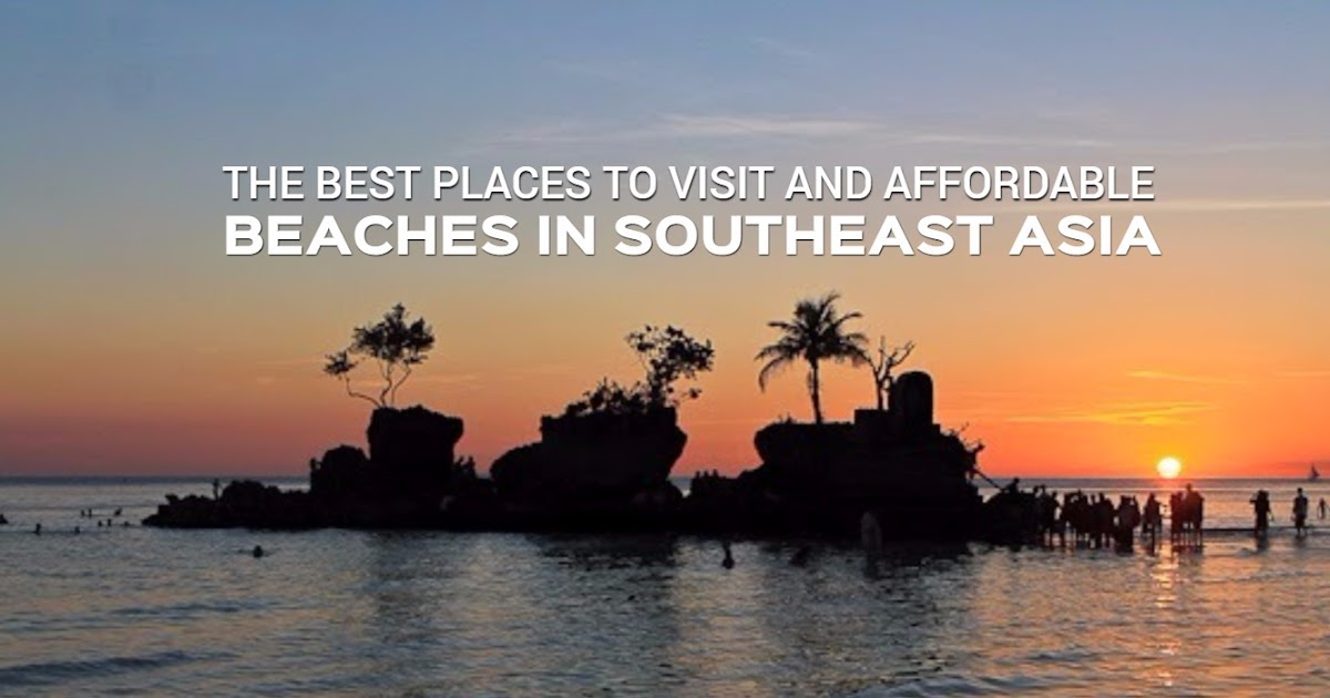 The Best Places To Visit And Affordable Beaches In