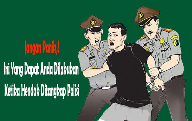 Jangan Panik, Ini Yang Dapat Anda Dilakukan Ketika Hendak Ditangkap Polisi