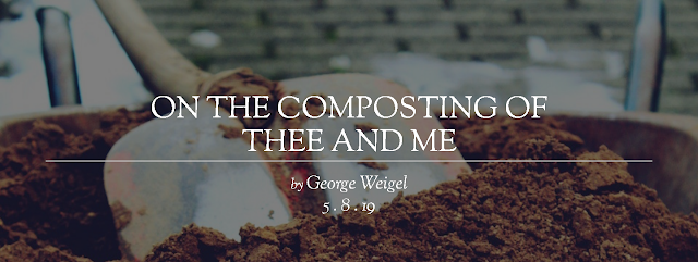 https://www.firstthings.com/web-exclusives/2019/05/on-the-composting-of-thee-and-me