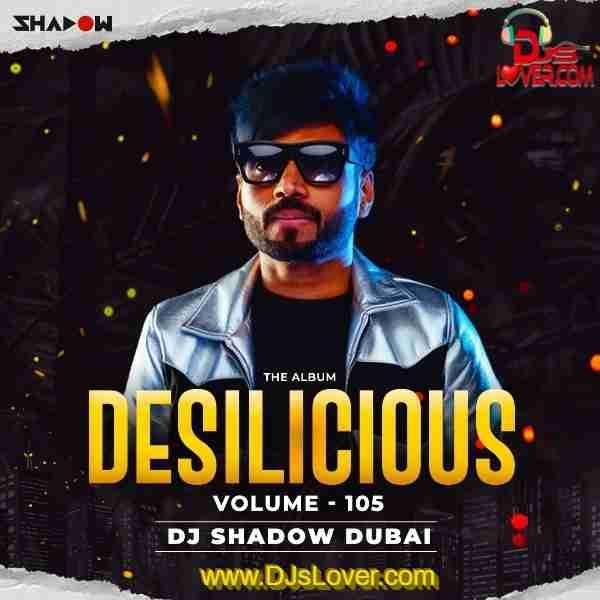 Desilicious 105 DJ Shadow Dubai mp3 song download album