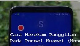 Cara Merekam Panggilan Pada Ponsel Huawei (Honor) Tanpa Akses Root.