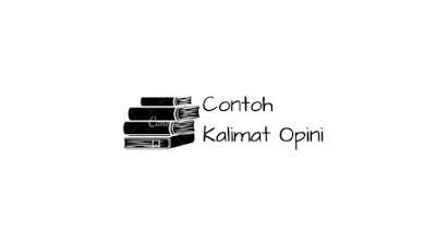 Contoh kalimat opini bahasa Indonesia