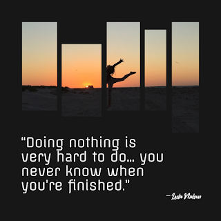 Funny Work Quote of The Day - 1234bizz: (Doing nothing is very hard to do… you never know when you're finished) — Leslie Nielsen