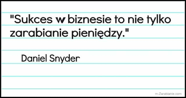 Daniel Snyder, cytaty o zarabianiu pieniędzy.