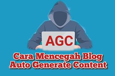 Cara Mencegah Agar Blog Agar Tidak Terkena AGC (Auto Generate Content)