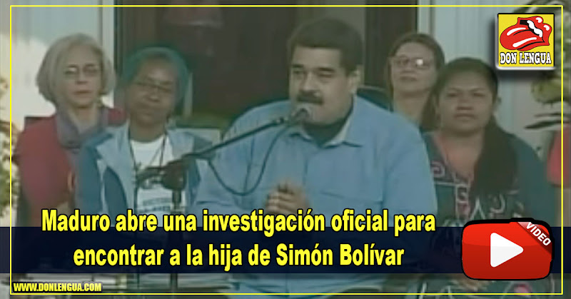 Maduro abre una investigación oficial para encontrar a la hija de Simón Bolívar