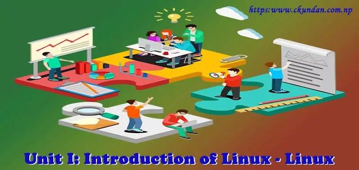 Unit I: Introduction of Linux - Linux