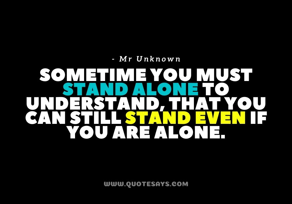 Quotes about being Alone and Happy, Quotes about being Strong Alone