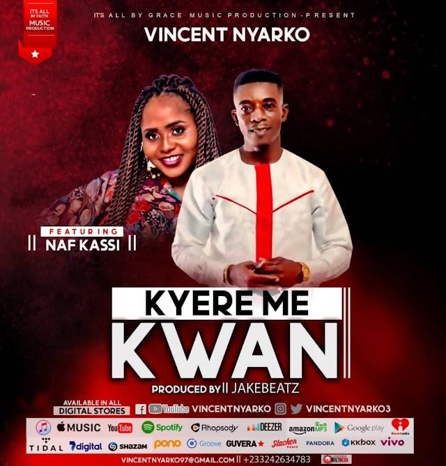 Vincent Nyarko Features Naf Kassi In New Song 'Kyere Me Kwan'   AUDIO & VIDEO